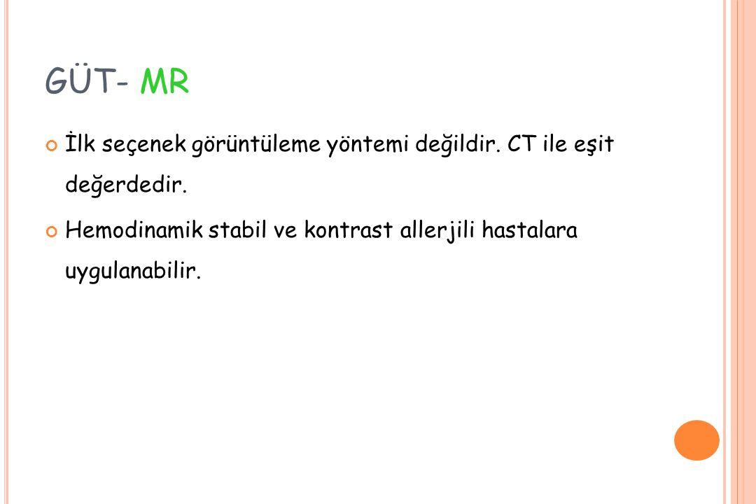 GÜT- MR İlk seçenek görüntüleme yöntemi değildir. CT ile eşit değerdedir.