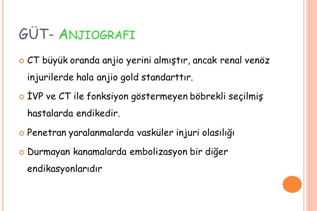 GÜT- Anjiografi CT büyük oranda anjio yerini almıştır, ancak renal venöz injurilerde hala anjio gold standarttır.