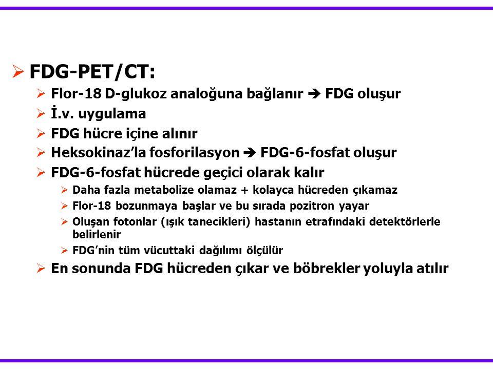 FDG-PET/CT: Flor-18 D-glukoz analoğuna bağlanır  FDG oluşur