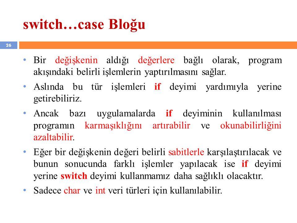 switch…case Bloğu Bir değişkenin aldığı değerlere bağlı olarak, program akışındaki belirli işlemlerin yaptırılmasını sağlar.