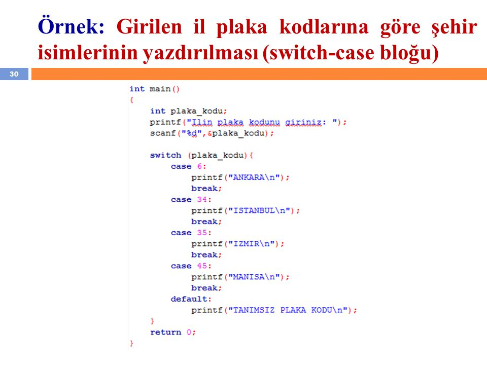 Örnek: Girilen il plaka kodlarına göre şehir isimlerinin yazdırılması (switch-case bloğu)