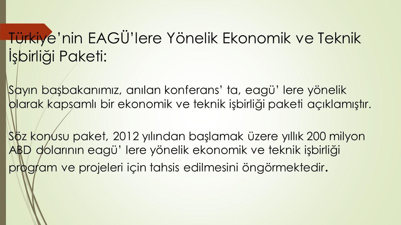 Türkiye'nin EAGÜ'lere Yönelik Ekonomik ve Teknik İşbirliği Paketi: Sayın başbakanımız, anılan konferans' ta, eagü' lere yönelik olarak kapsamlı bir ekonomik ve teknik işbirliği paketi açıklamıştır.