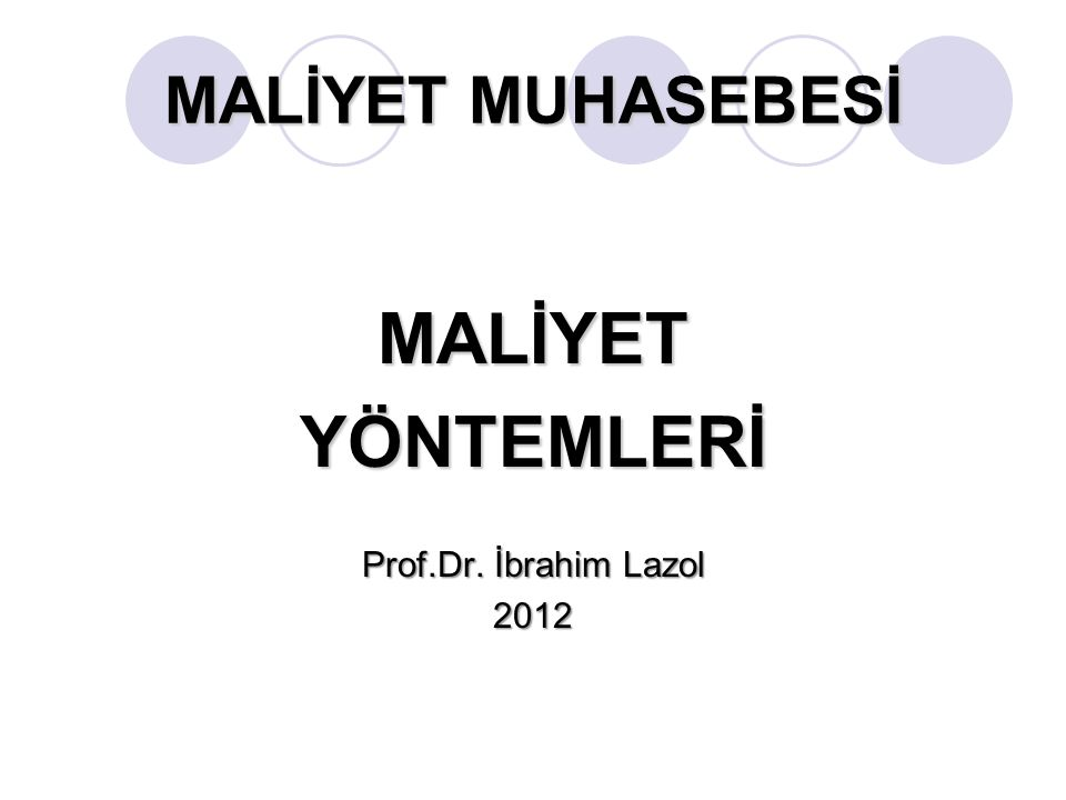 MALİYET MUHASEBESİ MALİYET YÖNTEMLERİ Prof.Dr. İbrahim Lazol 2012