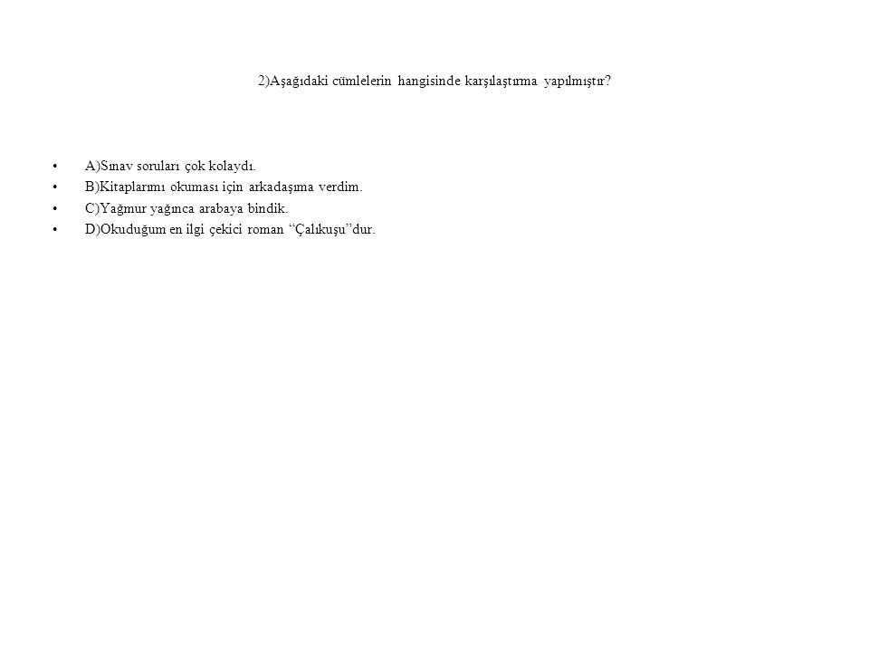 2)Aşağıdaki cümlelerin hangisinde karşılaştırma yapılmıştır