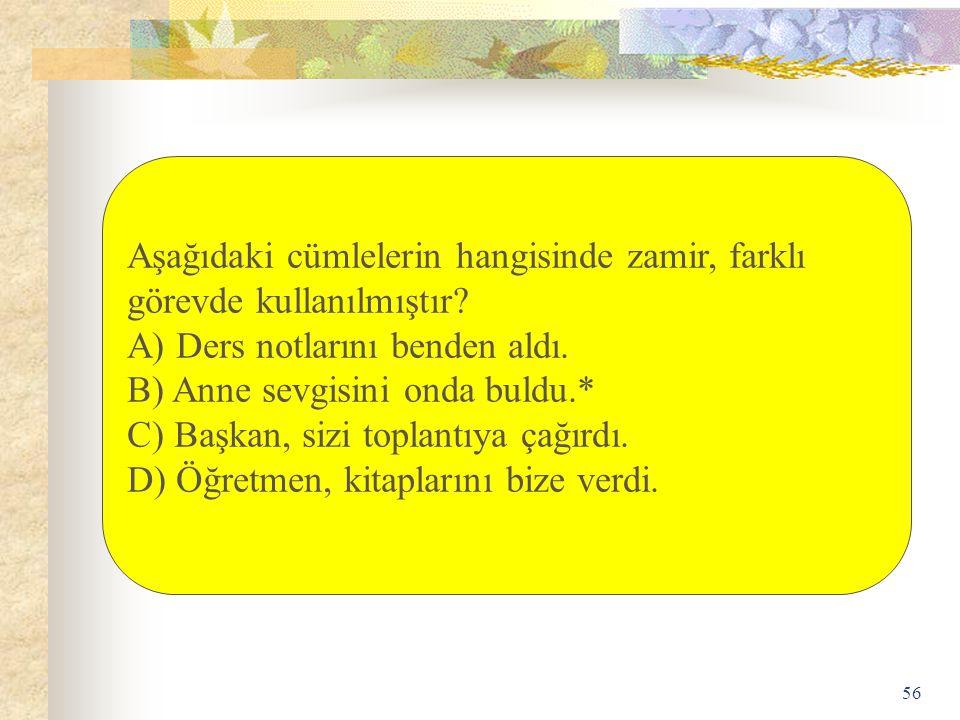 Aşağıdaki cümlelerin hangisinde zamir, farklı görevde kullanılmıştır