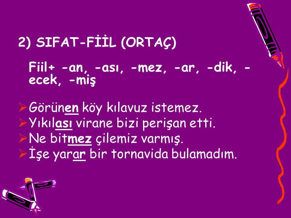 2) SIFAT-FİİL (ORTAÇ) Fiil+ -an, -ası, -mez, -ar, -dik, -ecek, -miş