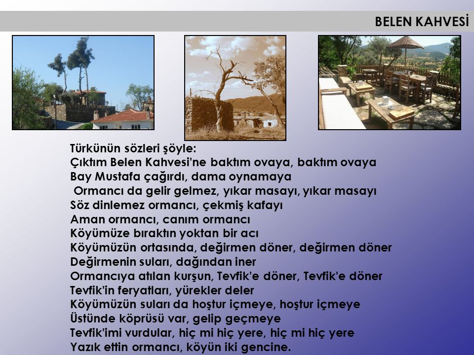 BELEN KAHVESİ Türkünün sözleri şöyle: