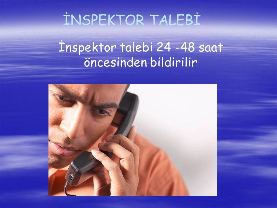 İnspektor talebi 24 -48 saat öncesinden bildirilir