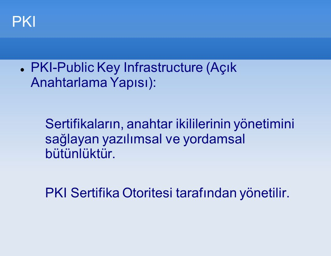 PKI PKI-Public Key Infrastructure (Açık Anahtarlama Yapısı):