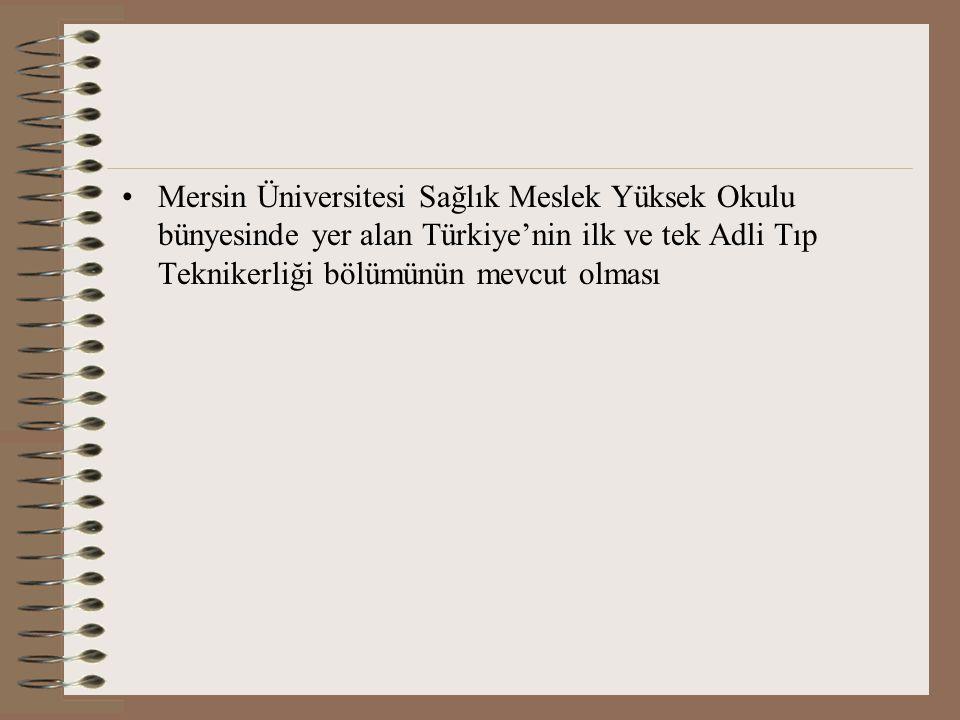 Mersin Üniversitesi Sağlık Meslek Yüksek Okulu bünyesinde yer alan Türkiye'nin ilk ve tek Adli Tıp Teknikerliği bölümünün mevcut olması