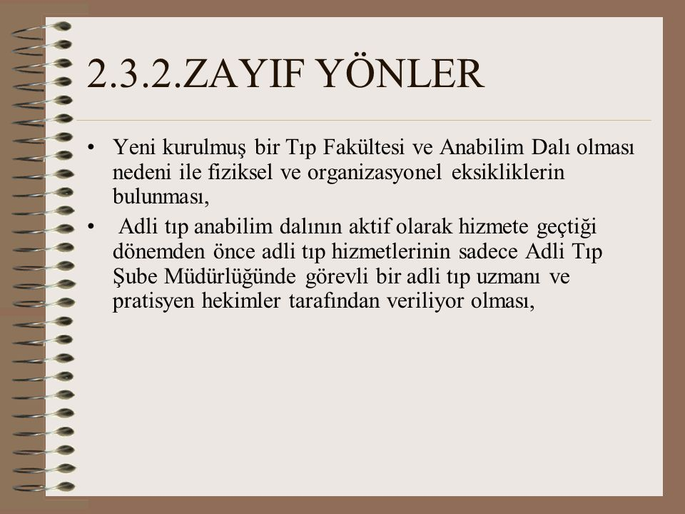 2.3.2.ZAYIF YÖNLER Yeni kurulmuş bir Tıp Fakültesi ve Anabilim Dalı olması nedeni ile fiziksel ve organizasyonel eksikliklerin bulunması,