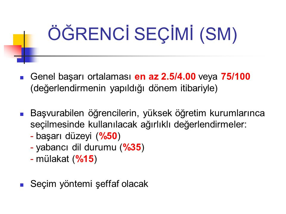 ÖĞRENCİ SEÇİMİ (SM) Genel başarı ortalaması en az 2.5/4.00 veya 75/100 (değerlendirmenin yapıldığı dönem itibariyle)