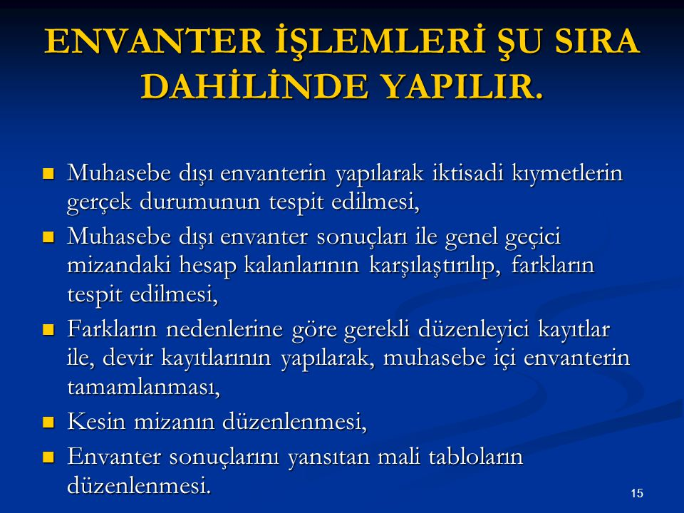 ENVANTER İŞLEMLERİ ŞU SIRA DAHİLİNDE YAPILIR.