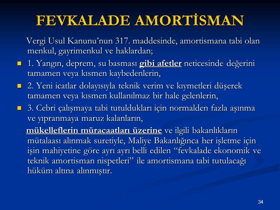 FEVKALADE AMORTİSMAN Vergi Usul Kanunu'nun 317. maddesinde, amortismana tabi olan menkul, gayrimenkul ve haklardan;