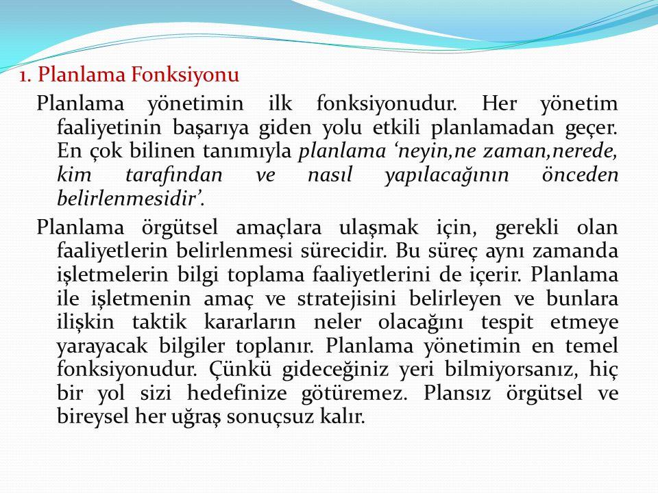 1. Planlama Fonksiyonu Planlama yönetimin ilk fonksiyonudur