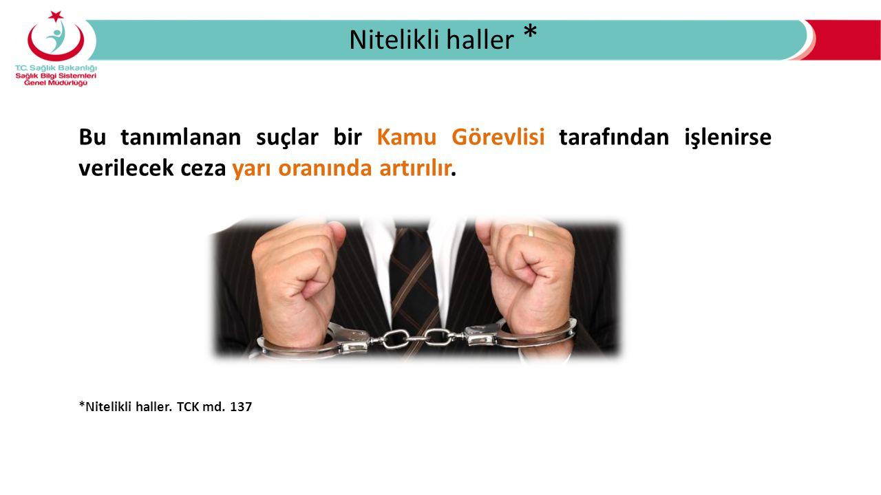 Nitelikli haller * Bu tanımlanan suçlar bir Kamu Görevlisi tarafından işlenirse verilecek ceza yarı oranında artırılır.