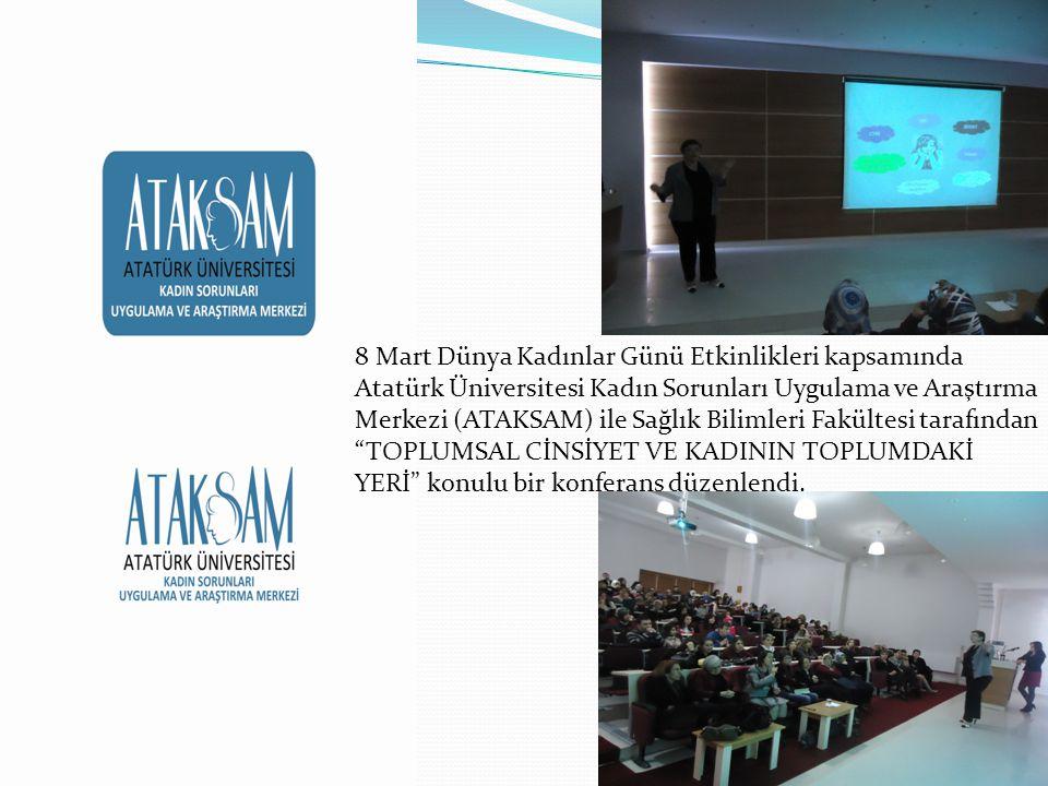 8 Mart Dünya Kadınlar Günü Etkinlikleri kapsamında Atatürk Üniversitesi Kadın Sorunları Uygulama ve Araştırma Merkezi (ATAKSAM) ile Sağlık Bilimleri Fakültesi tarafından TOPLUMSAL CİNSİYET VE KADININ TOPLUMDAKİ YERİ konulu bir konferans düzenlendi.