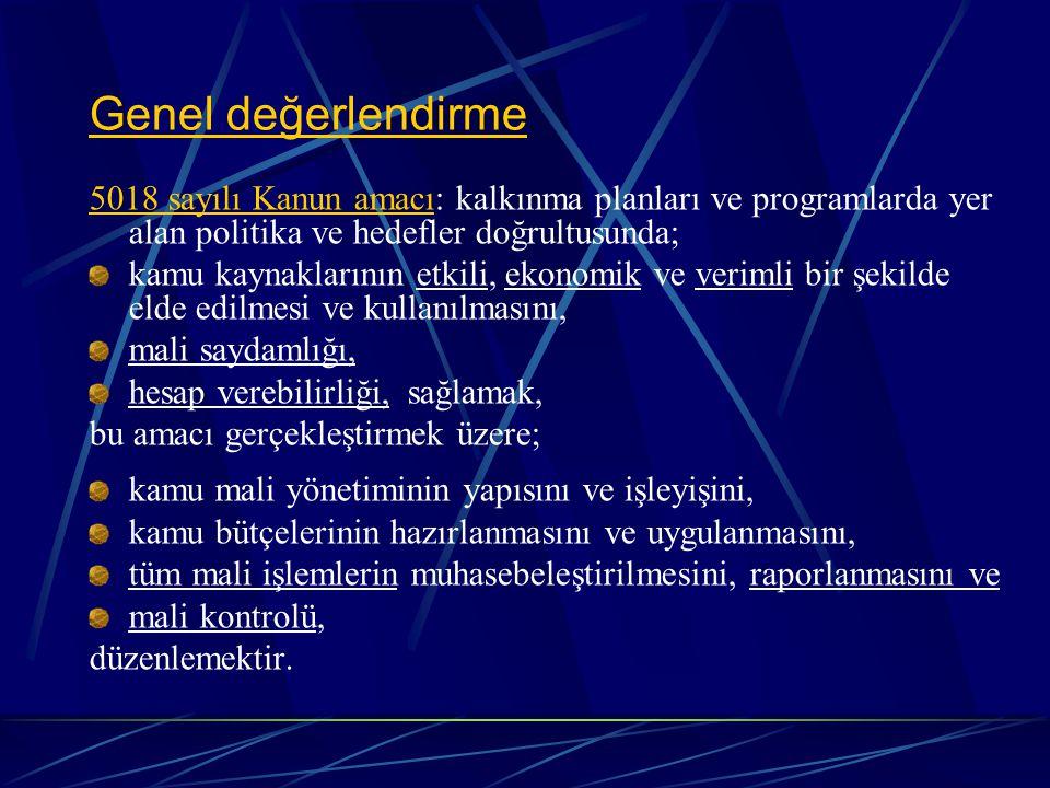 Genel değerlendirme 5018 sayılı Kanun amacı: kalkınma planları ve programlarda yer alan politika ve hedefler doğrultusunda;