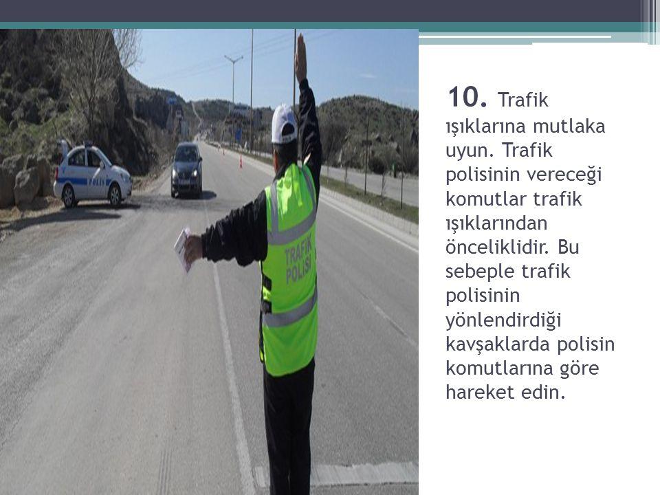 10. Trafik ışıklarına mutlaka uyun