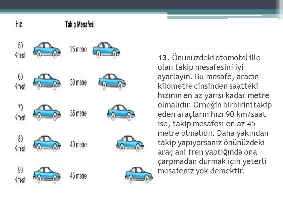 13. Önünüzdeki otomobil ille olan takip mesafesini iyi ayarlayın