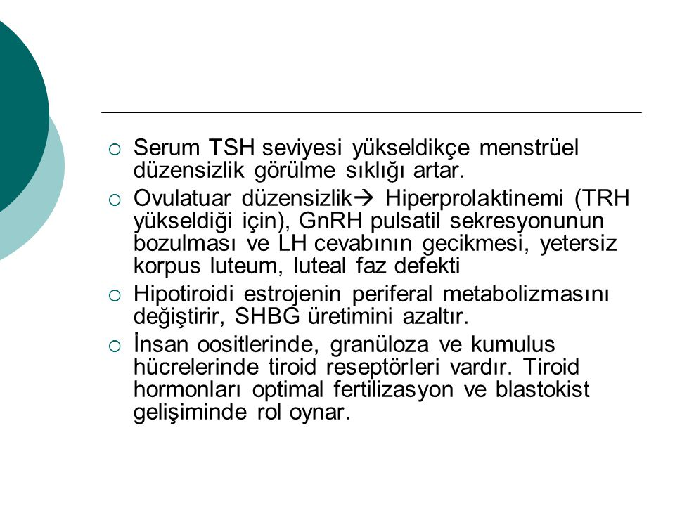 Serum TSH seviyesi yükseldikçe menstrüel düzensizlik görülme sıklığı artar.