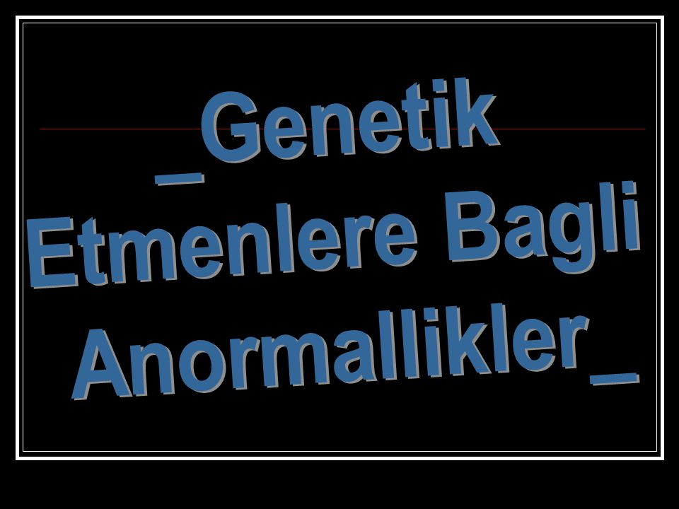 _Genetik Etmenlere Bagli Anormallikler_