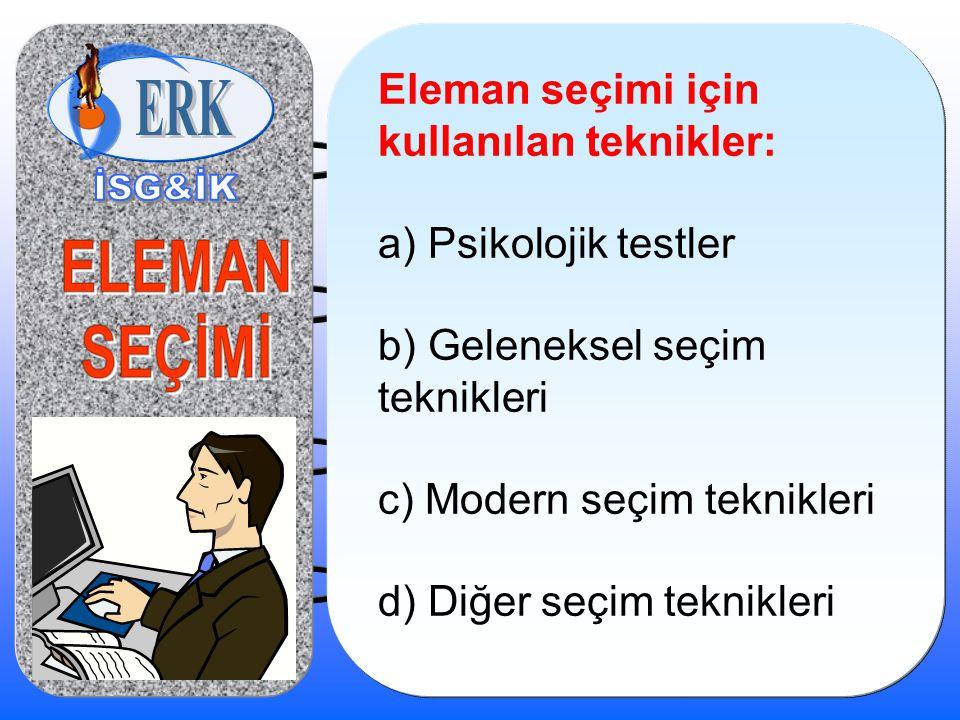 Eleman seçimi için kullanılan teknikler:
