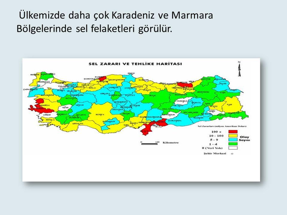 Ülkemizde daha çok Karadeniz ve Marmara Bölgelerinde sel felaketleri görülür.