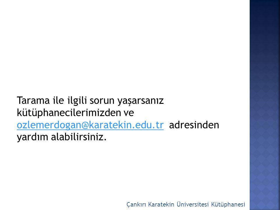 Tarama ile ilgili sorun yaşarsanız kütüphanecilerimizden ve ozlemerdogan@karatekin.edu.tr adresinden yardım alabilirsiniz.
