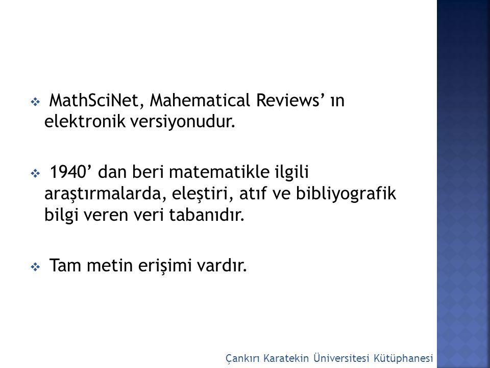 MathSciNet, Mahematical Reviews' ın elektronik versiyonudur.