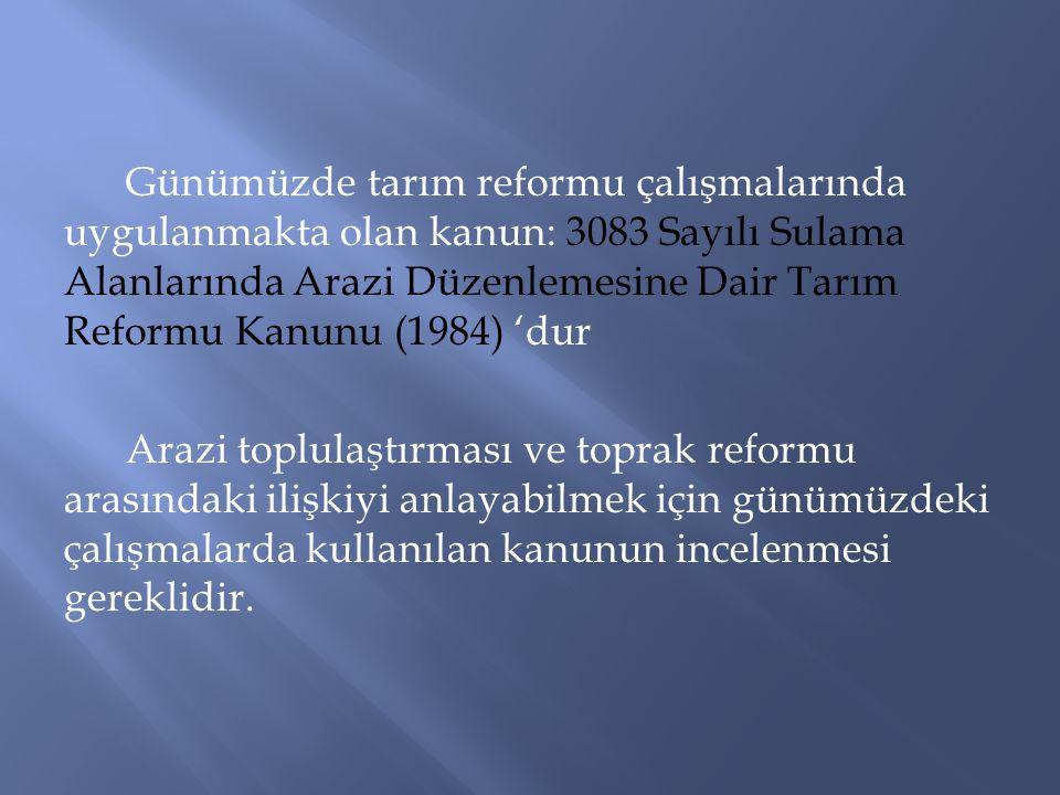 Günümüzde tarım reformu çalışmalarında uygulanmakta olan kanun: 3083 Sayılı Sulama Alanlarında Arazi Düzenlemesine Dair Tarım Reformu Kanunu (1984) 'dur Arazi toplulaştırması ve toprak reformu arasındaki ilişkiyi anlayabilmek için günümüzdeki çalışmalarda kullanılan kanunun incelenmesi gereklidir.