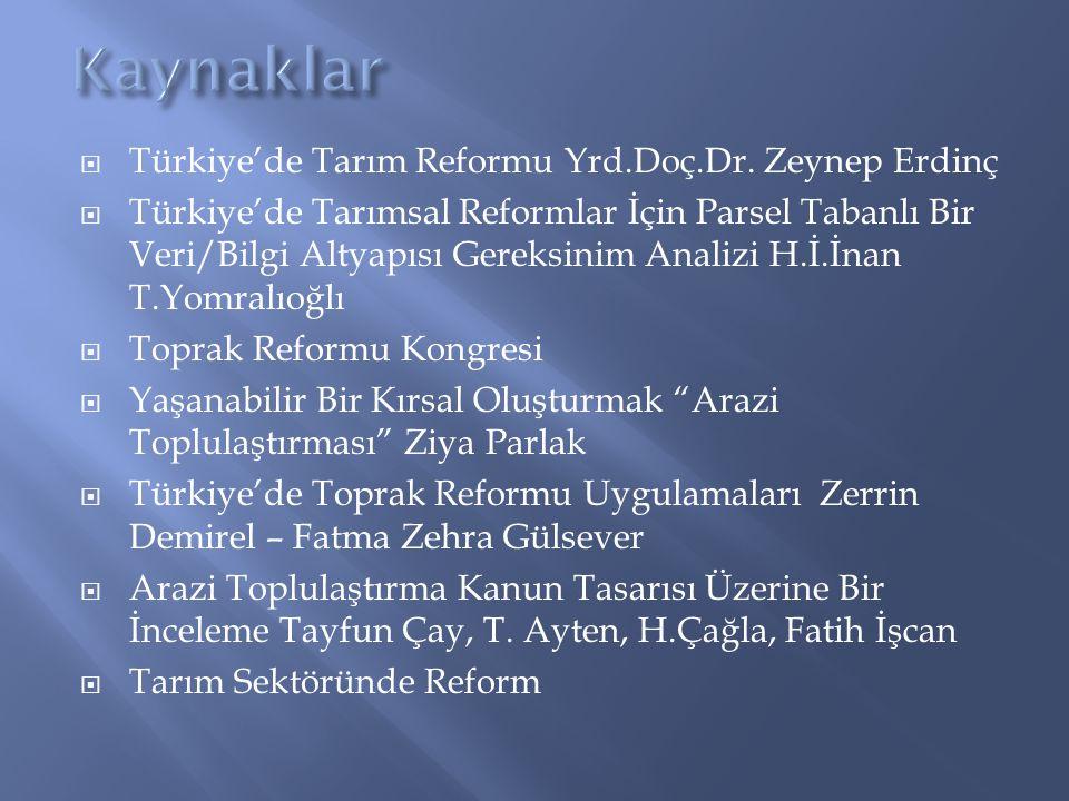 Kaynaklar Türkiye'de Tarım Reformu Yrd.Doç.Dr. Zeynep Erdinç