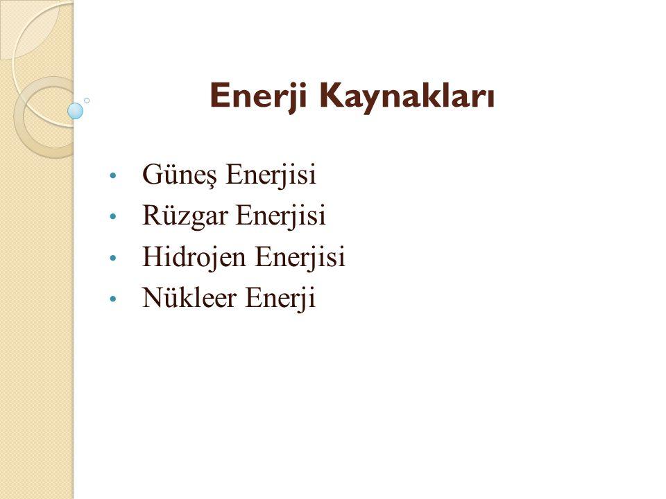 Güneş Enerjisi Rüzgar Enerjisi Hidrojen Enerjisi Nükleer Enerji