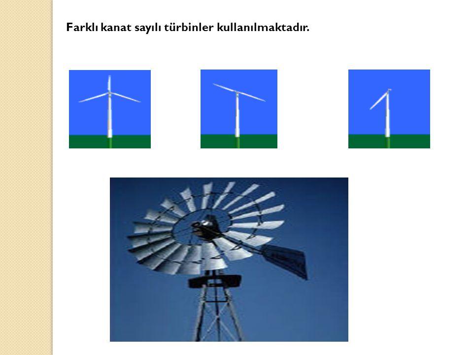 Farklı kanat sayılı türbinler kullanılmaktadır.