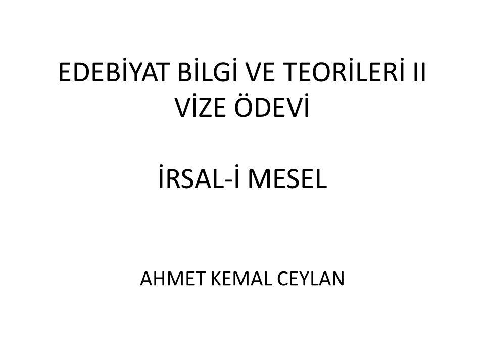 EDEBİYAT BİLGİ VE TEORİLERİ II VİZE ÖDEVİ İRSAL-İ MESEL