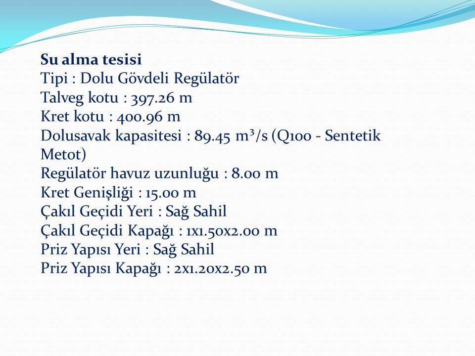 Su alma tesisi Tipi : Dolu Gövdeli Regülatör. Talveg kotu : 397.26 m. Kret kotu : 400.96 m.