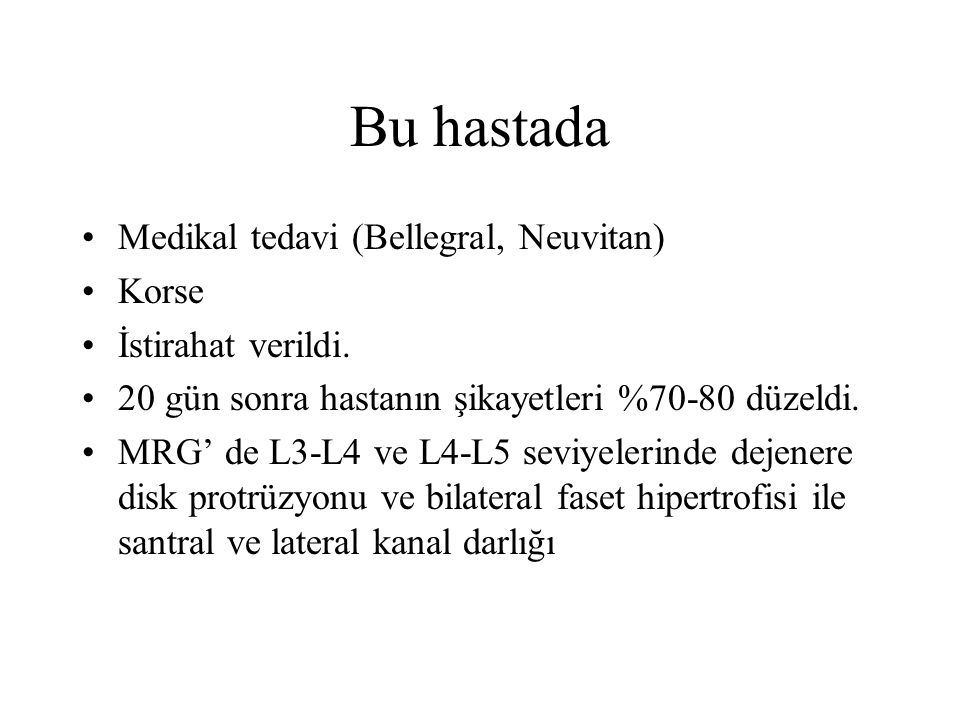 Bu hastada Medikal tedavi (Bellegral, Neuvitan) Korse