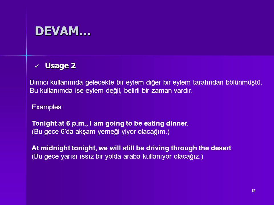 DEVAM… Usage 2. Birinci kullanımda gelecekte bir eylem diğer bir eylem tarafından bölünmüştü.