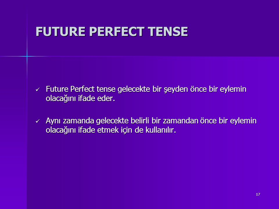 FUTURE PERFECT TENSE Future Perfect tense gelecekte bir şeyden önce bir eylemin olacağını ifade eder.