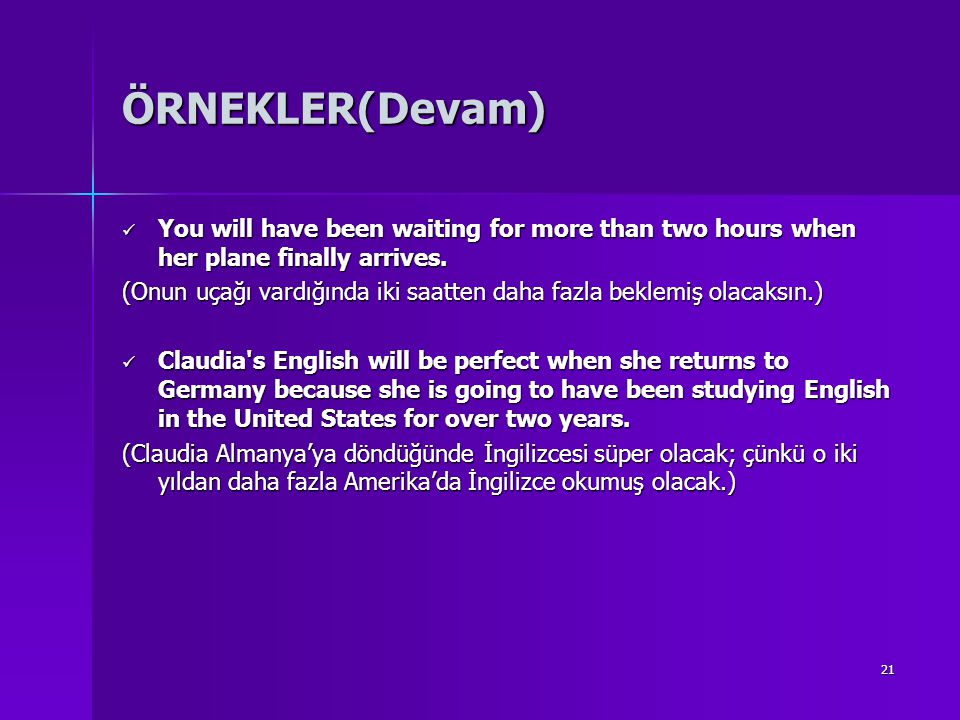 ÖRNEKLER(Devam) You will have been waiting for more than two hours when her plane finally arrives.