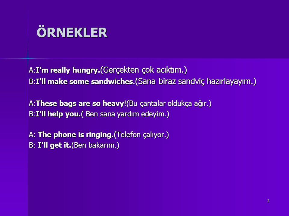 ÖRNEKLER A:I m really hungry.(Gerçekten çok acıktım.)