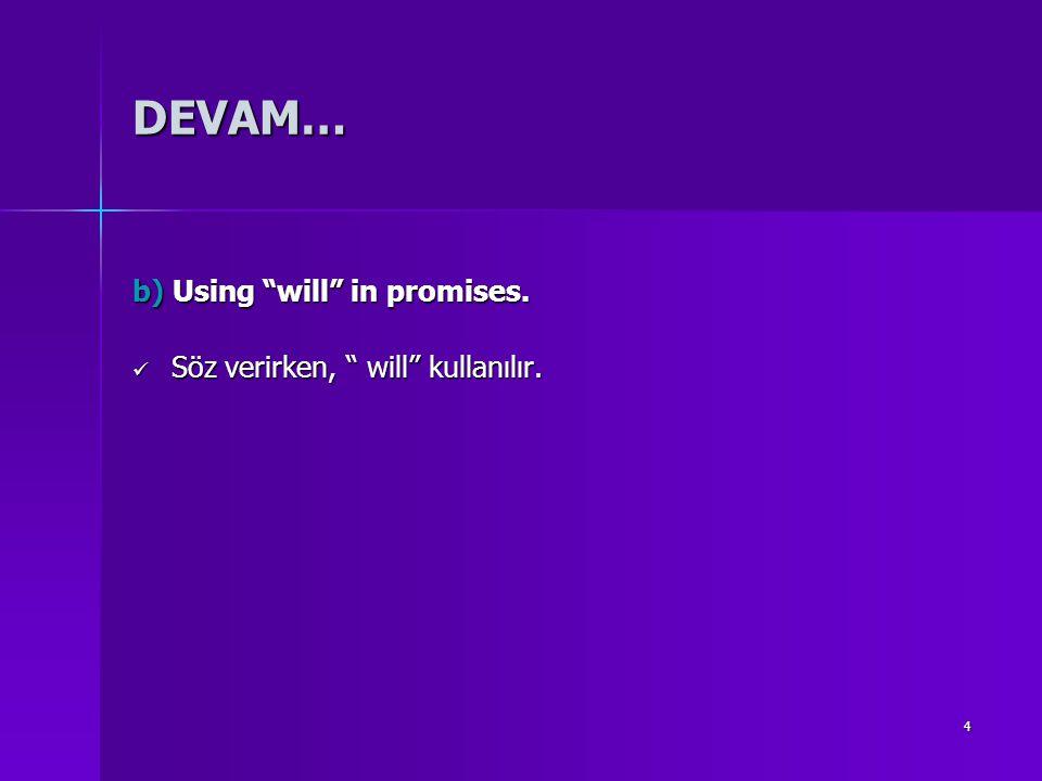 DEVAM… b) Using will in promises. Söz verirken, will kullanılır.