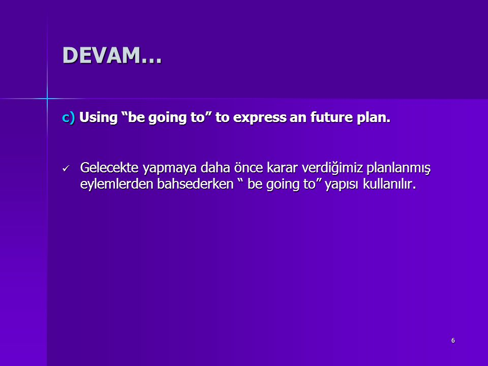 DEVAM… c) Using be going to to express an future plan.
