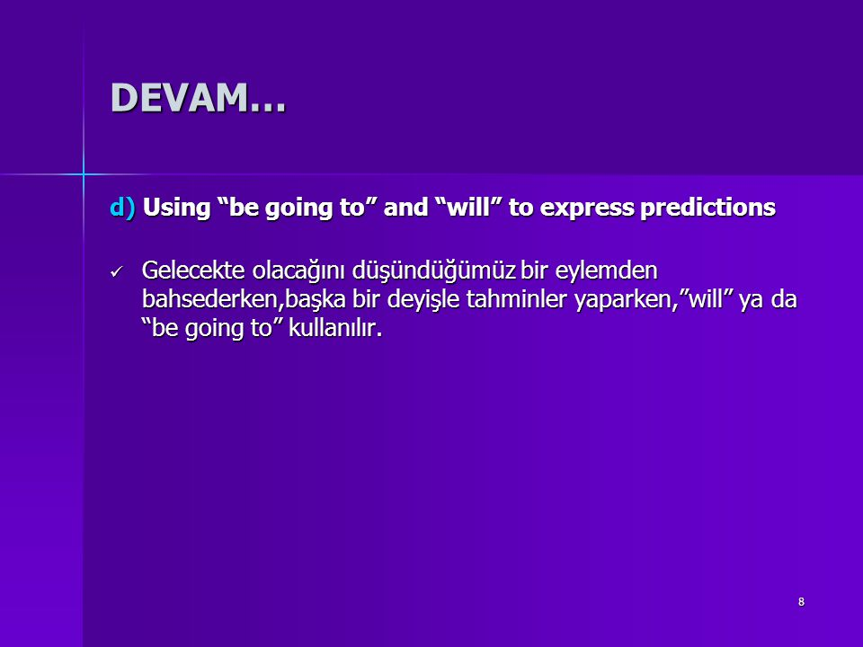 DEVAM… d) Using be going to and will to express predictions