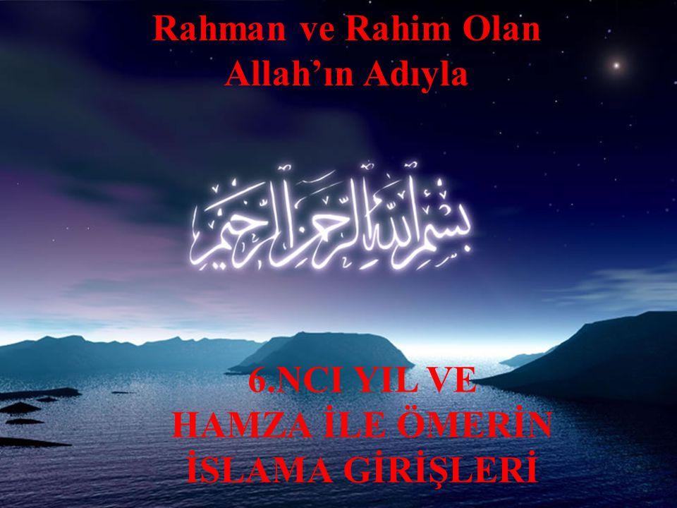Rahman ve Rahim Olan Allah'ın Adıyla HAMZA İLE ÖMERİN İSLAMA GİRİŞLERİ