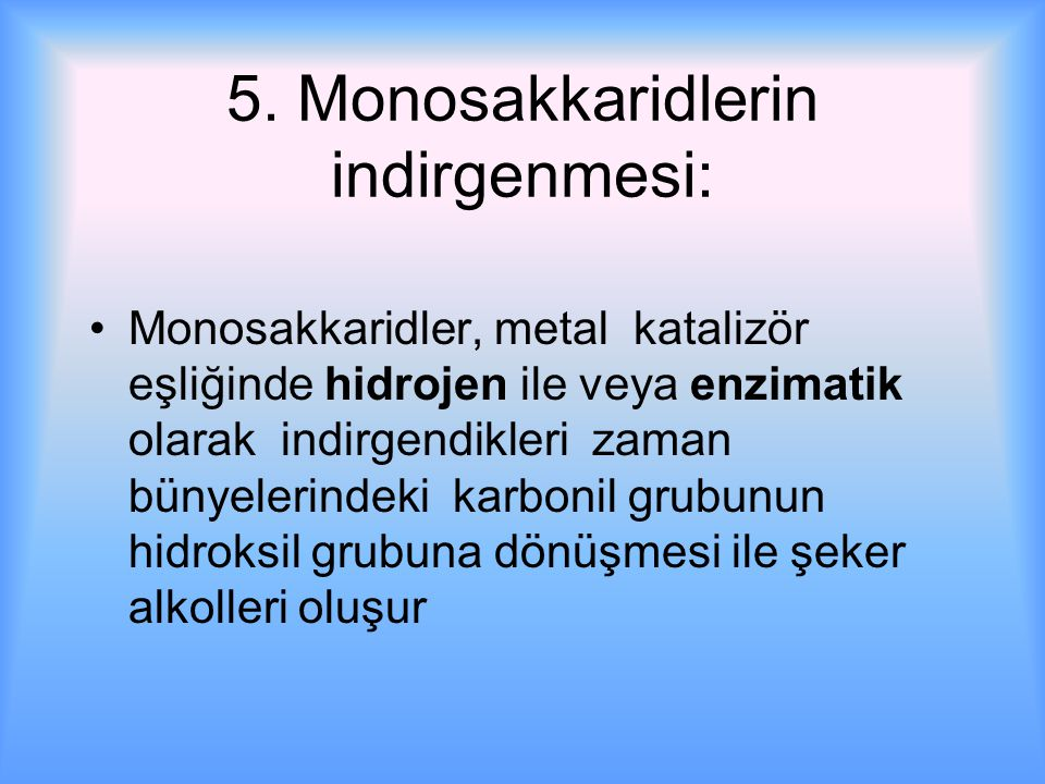 5. Monosakkaridlerin indirgenmesi:
