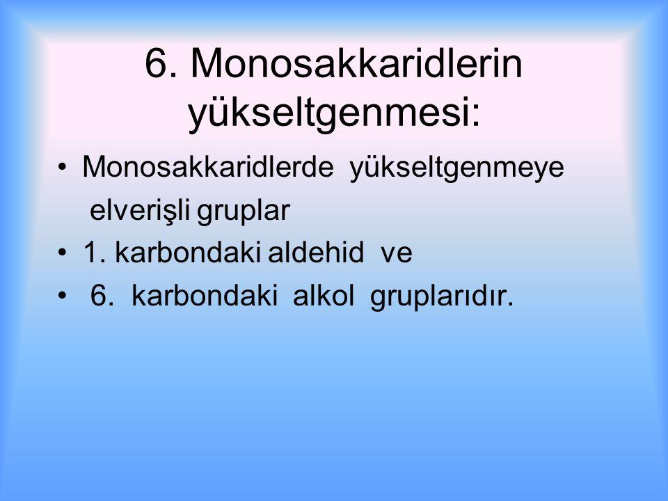 6. Monosakkaridlerin yükseltgenmesi: