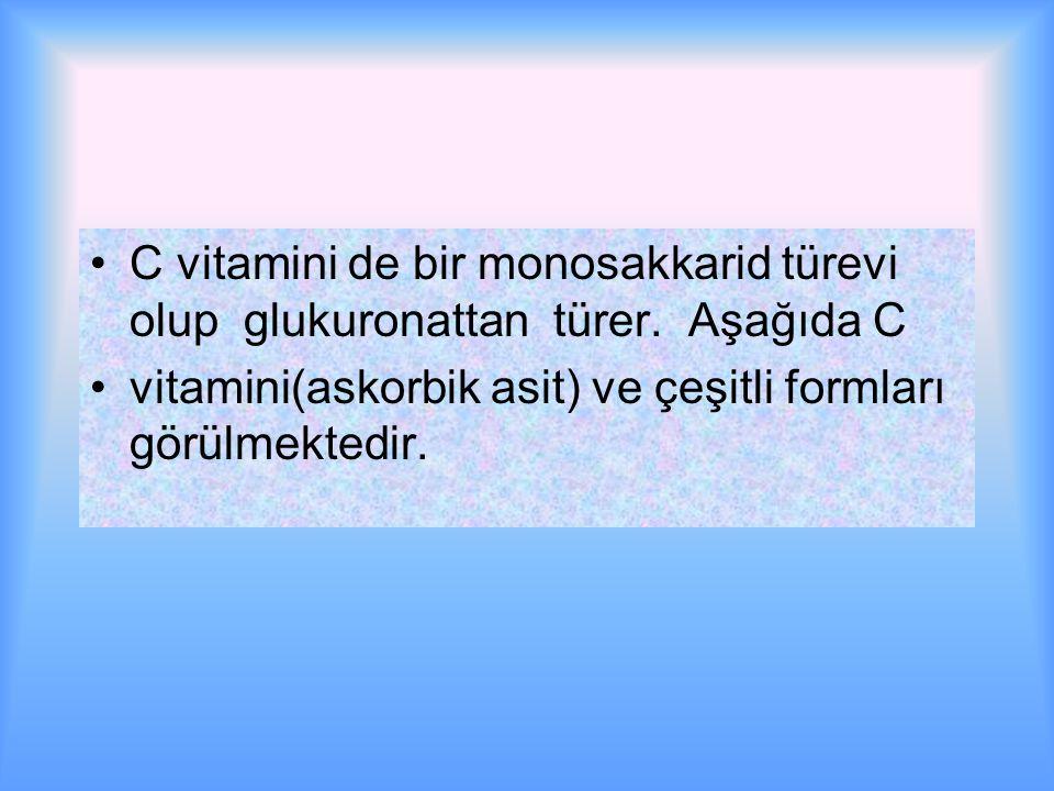 C vitamini de bir monosakkarid türevi olup glukuronattan türer