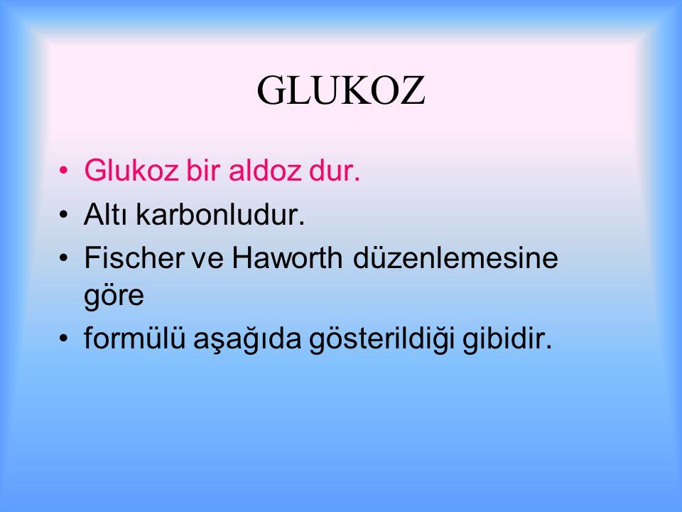 GLUKOZ Glukoz bir aldoz dur. Altı karbonludur.