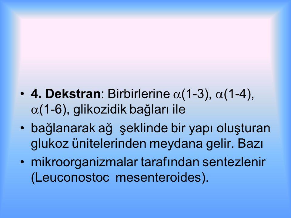 4. Dekstran: Birbirlerine (1-3), (1-4), (1-6), glikozidik bağları ile